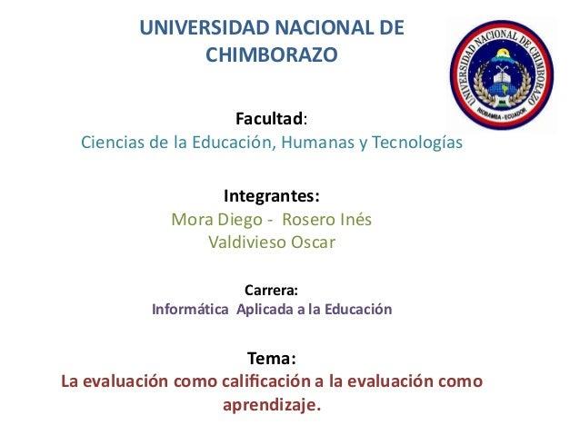 UNIVERSIDAD NACIONAL DE CHIMBORAZO Facultad: Ciencias de la Educación, Humanas y Tecnologías Integrantes: Mora Diego - Ros...