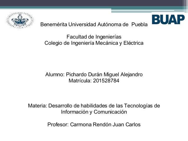 Benemérita Universidad Autónoma de Puebla Facultad de Ingenierías Colegio de Ingeniería Mecánica y Eléctrica Alumno: Picha...
