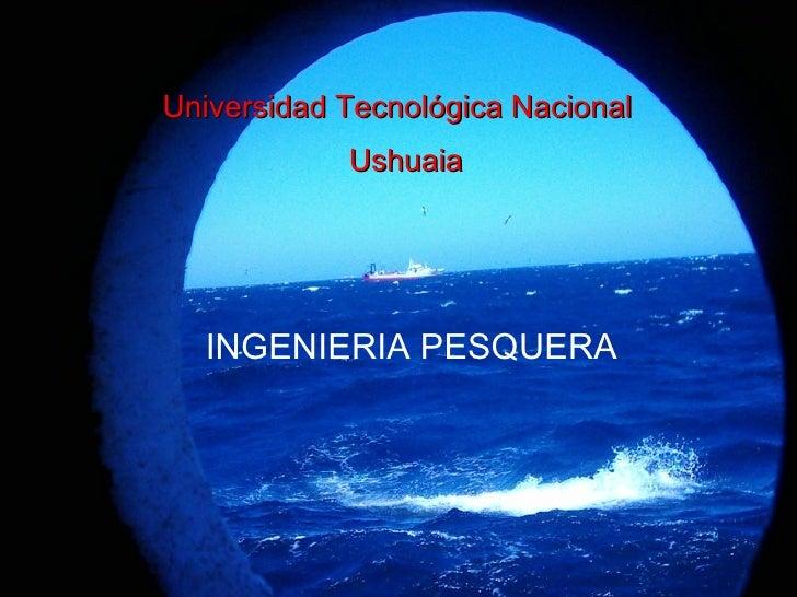 Universidad Tecnológica Nacional  Ushuaia INGENIERIA   PESQUERA