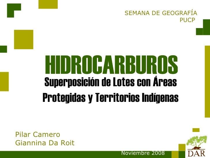 SEMANA DE GEOGRAFÍA PUCP  Pilar Camero Giannina Da Roit Noviembre 2008 Superposición de Lotes con Áreas Protegidas y Terri...