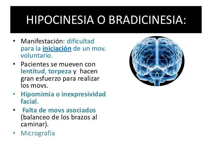 HIPOCINESIA O BRADICINESIA: <br />Manifestación: dificultad para la iniciación de un mov. voluntario. <br />Pacientes se m...
