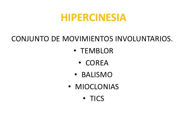 HIPERCINESIA<br />CONJUNTO DE MOVIMIENTOS INVOLUNTARIOS.<br />TEMBLOR <br />COREA <br />BALISMO <br />MIOCLONIAS <br />TIC...