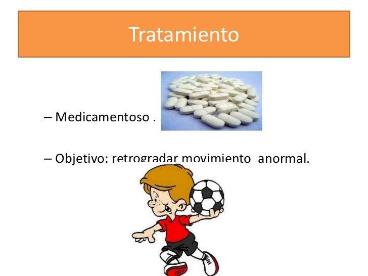 Tratamiento<br />Medicamentoso .<br />Objetivo: retrogradar movimiento  anormal. <br />
