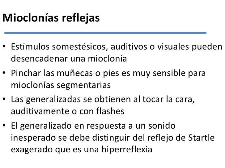 Mioclonías reflejas<br />Estímulos somestésicos, auditivos o visuales pueden desencadenar una mioclonía<br />Pinchar las m...