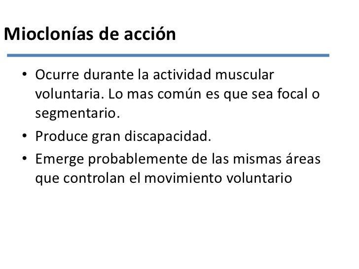 Mioclonías de acción<br />Ocurre durante la actividad muscular voluntaria. Lo mas común es que sea focal o segmentario.<br...
