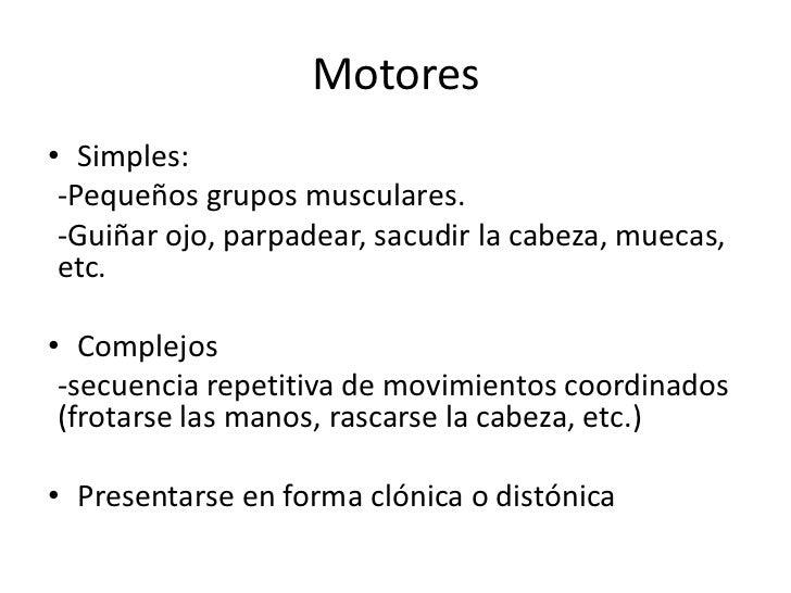 Motores<br />Simples: <br />-Pequeños grupos musculares. <br />-Guiñar ojo, parpadear, sacudir la cabeza, muecas, etc.<br ...