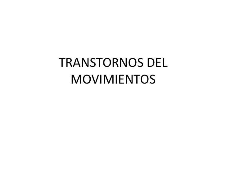 TRANSTORNOS DEL MOVIMIENTOS<br />