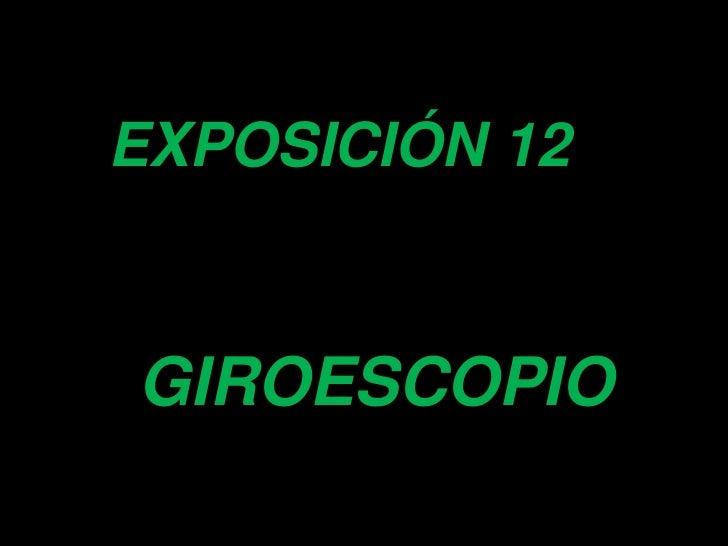 EXPOSICIÓN 12GIROESCOPIO