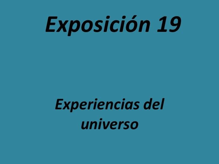 Exposición 19Experiencias del   universo