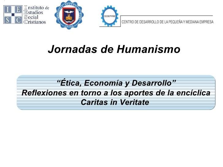 """Jornadas de Humanismo """" Ética, Economía y Desarrollo"""" Reflexiones en torno a los aportes de la encíclica Caritas in Verita..."""