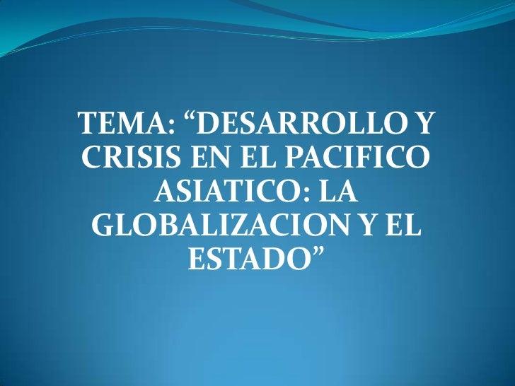 """TEMA: """"DESARROLLO Y CRISIS EN EL PACIFICO ASIATICO: LA GLOBALIZACION Y EL ESTADO""""<br />"""