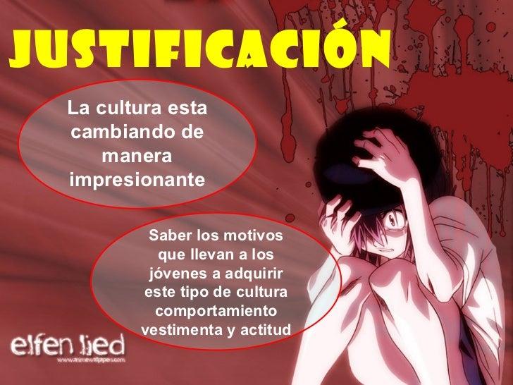 Justificación  La cultura esta cambiando de manera impresionante Saber los motivos que llevan a los jóvenes a adquirir est...