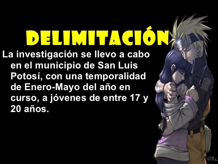 Delimitación <ul><li>La investigación se llevo a cabo en el municipio de San Luis Potosí, con una temporalidad de Enero-Ma...