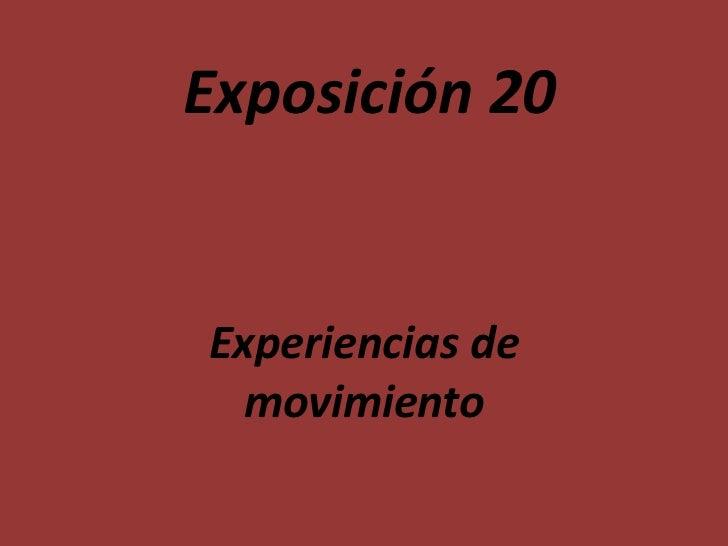 Exposición 20Experiencias de  movimiento