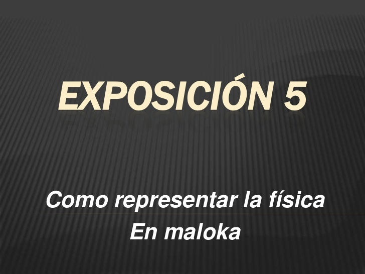 EXPOSICIÓN 5Como representar la física       En maloka