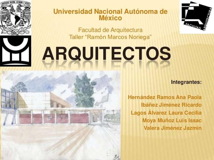"""Universidad Nacional Autónoma de             México        Facultad de Arquitectura    Taller """"Ramón Marcos Noriega""""ARQUIT..."""