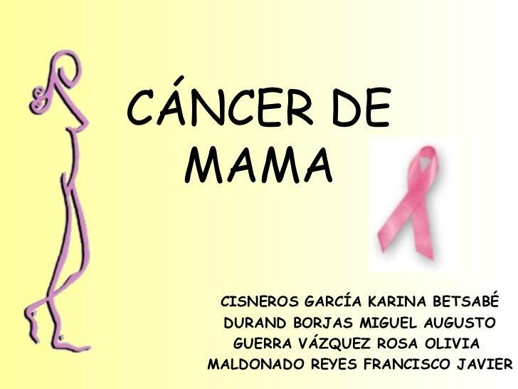 CÁNCER DE MAMA CISNEROS GARCÍA KARINA BETSABÉ DURAND BORJAS MIGUEL AUGUSTO GUERRA VÁZQUEZ ROSA OLIVIA  MALDONADO REYES FRA...