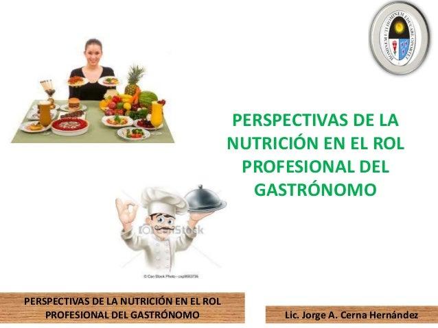 PERSPECTIVAS DE LA NUTRICIÓN EN EL ROL PROFESIONAL DEL GASTRÓNOMO  PERSPECTIVAS DE LA NUTRICIÓN EN EL ROL PROFESIONAL DEL ...
