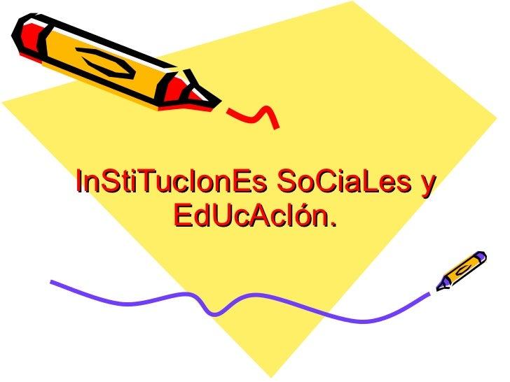 InStiTucIonEs SoCiaLes y EdUcAcIón.