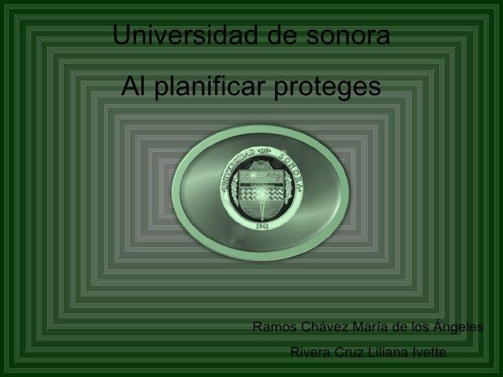 Universidad de sonora Al planificar proteges Ramos Chávez María de los Ángeles Rivera Cruz Liliana Ivette