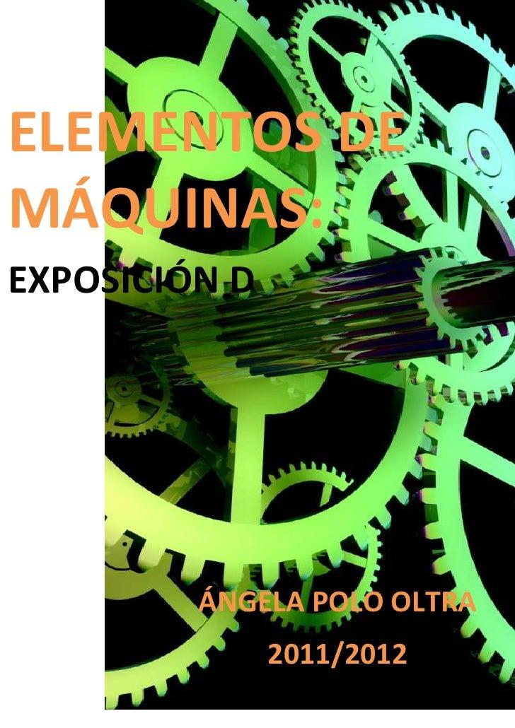 ELEMENTOS DEMÁQUINAS:EXPOSICIÓN D         ÁNGELA POLO OLTRA               2011/2012