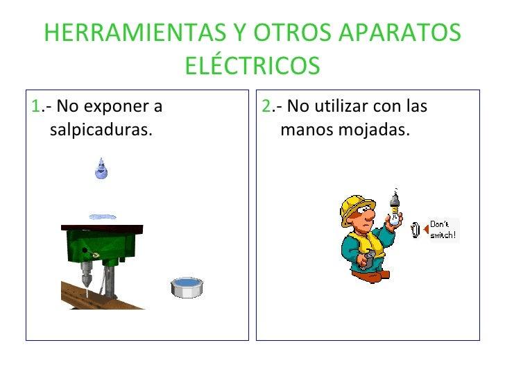 HERRAMIENTAS Y OTROS APARATOS ELÉCTRICOS <ul><li>1 .- No exponer a salpicaduras. </li></ul><ul><li>2 .- No utilizar con la...