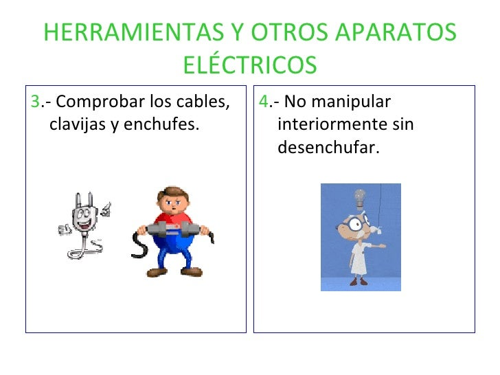 HERRAMIENTAS Y OTROS APARATOS ELÉCTRICOS <ul><li>3 .- Comprobar los cables, clavijas y enchufes. </li></ul><ul><li>4 .- No...