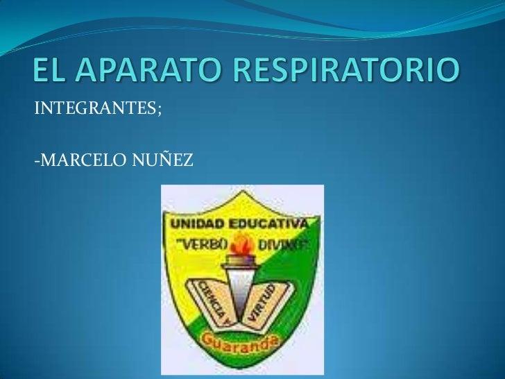 INTEGRANTES;-MARCELO NUÑEZ