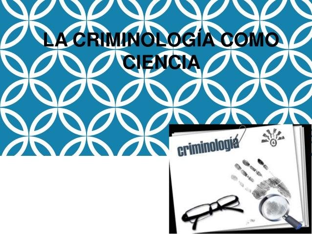 LA CRIMINOLOGÍA COMO CIENCIA