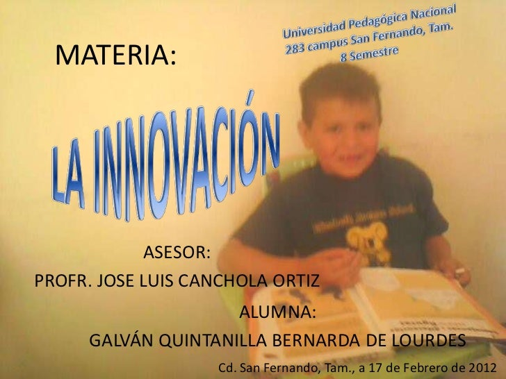 MATERIA:            ASESOR:PROFR. JOSE LUIS CANCHOLA ORTIZ                    ALUMNA:     GALVÁN QUINTANILLA BERNARDA DE L...