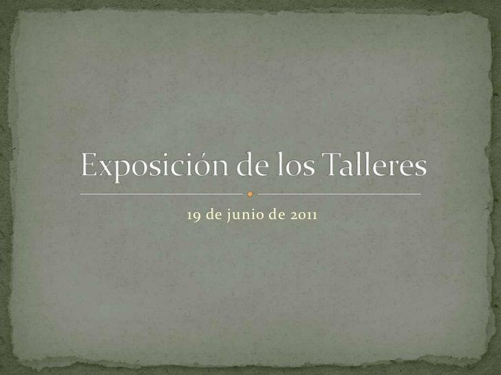 19 de junio de 2011<br />Exposición de los Talleres<br />