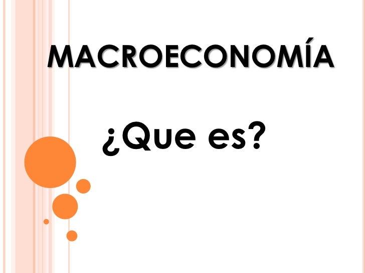 MACROECONOMÍA  ¿Que es?