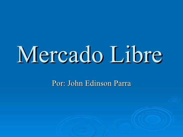Mercado Libre   Por: John Edinson Parra