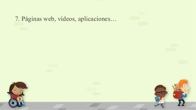 7. Páginas web, vídeos, aplicaciones…