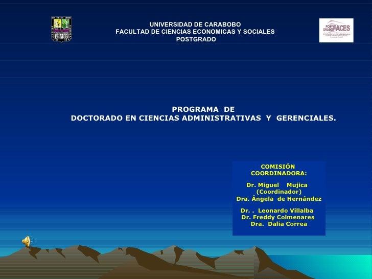 UNIVERSIDAD DE CARABOBO FACULTAD DE CIENCIAS ECONOMICAS Y SOCIALES POSTGRADO COMISIÓN  COORDINADORA: Dr. Miguel  Mujica  (...