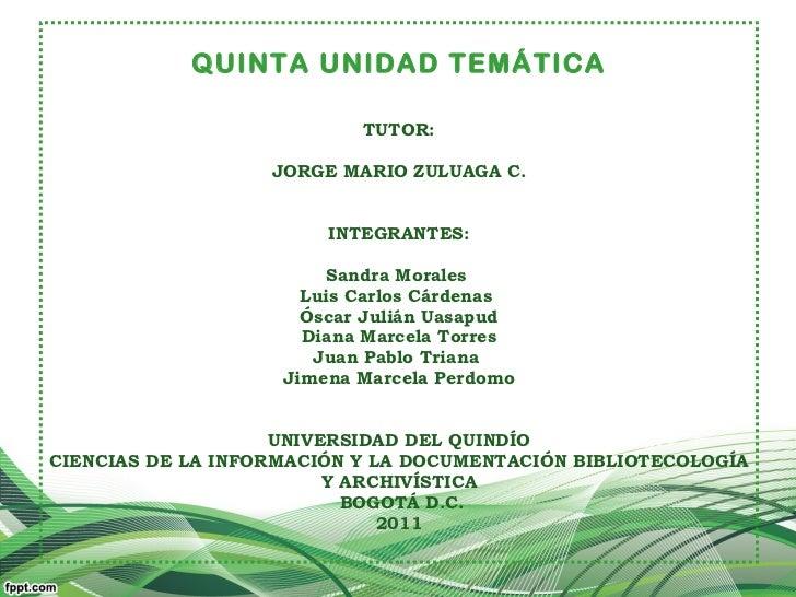 <ul><li>QUINTA UNIDAD TEMÁTICA </li></ul><ul><li>T UTOR: </li></ul><ul><li>JORGE MARIO ZULUAGA C. </li></ul><ul><li>INTEGR...