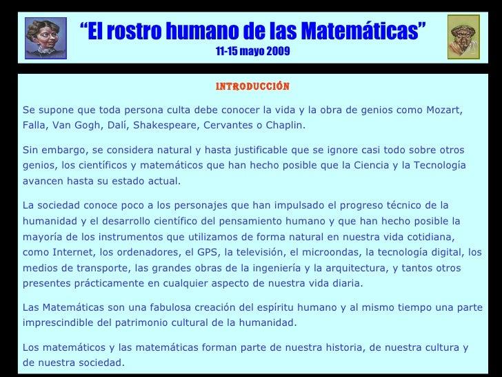 """"""" El rostro humano de las Matemáticas"""" 11-15 mayo 2009 INTRODUCCIÓN Se supone que toda persona culta debe conocer la vida ..."""