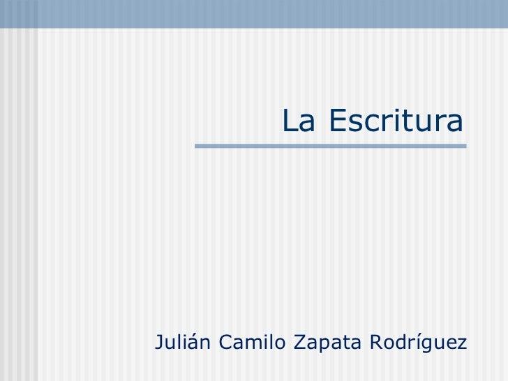 La Escritura Julián Camilo Zapata Rodríguez