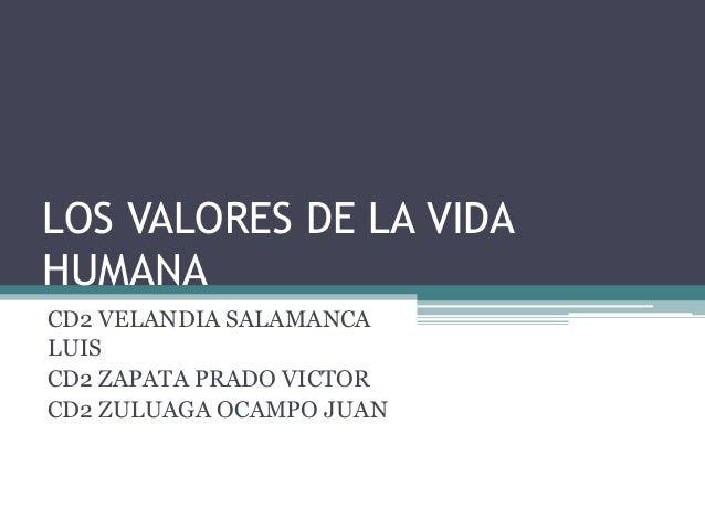 LOS VALORES DE LA VIDA HUMANA CD2 VELANDIA SALAMANCA LUIS CD2 ZAPATA PRADO VICTOR CD2 ZULUAGA OCAMPO JUAN