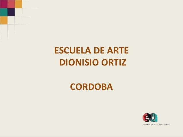 ESCUELA DE ARTE DIONISIO ORTIZ   CORDOBA