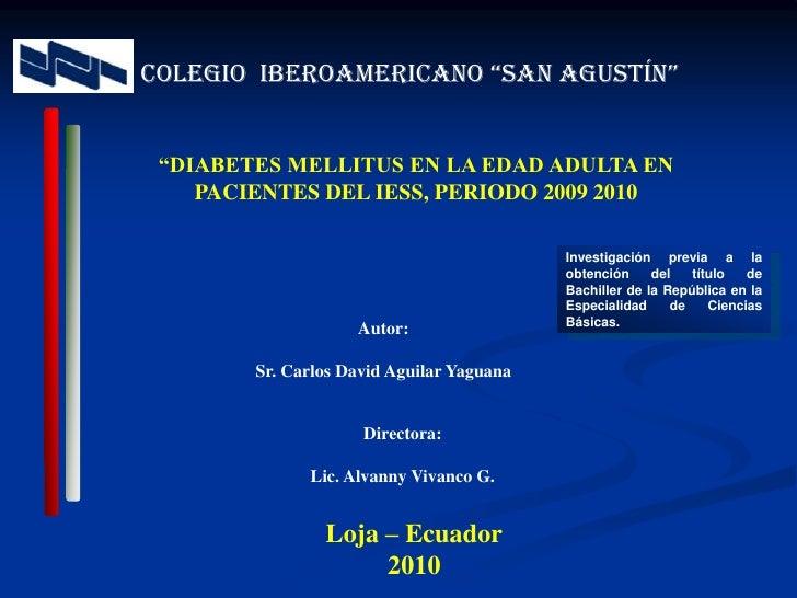 """COLEGIO  IBEROAMERICANO """"SAN AGUSTÍN""""<br />""""DIABETES MELLITUS EN LA EDAD ADULTA EN PACIENTES DEL IESS, PERIODO 2009 2010<b..."""