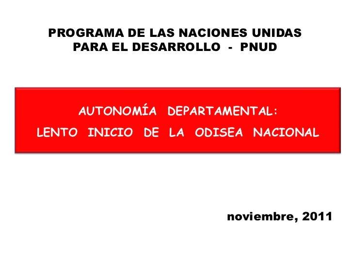 PROGRAMA DE LAS NACIONES UNIDAS    PARA EL DESARROLLO - PNUD    AUTONOMÍA DEPARTAMENTAL:LENTO INICIO DE LA ODISEA NACIONAL...