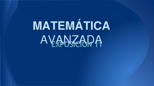 MATEMÁTICA AVANZADAEXPOSICIÓN 11