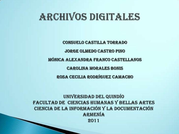 ARCHIVOS DIGITALES<br />Consuelo Castilla Torrado<br />Jorge Olmedo Castro Pino<br />Mónica Alexandra Franco Castellanos<b...