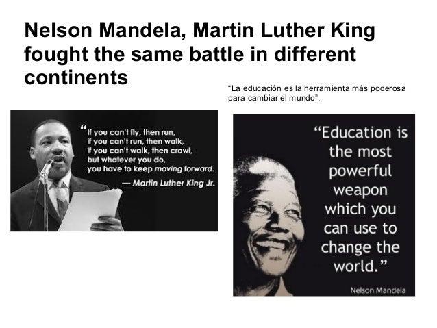 "Nelson Mandela, Martin Luther King fought the same battle in different continents ""La educación es la herramienta más pode..."