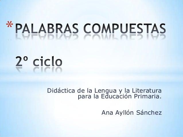 *  Didáctica de la Lengua y la Literatura para la Educación Primaria. Ana Ayllón Sánchez