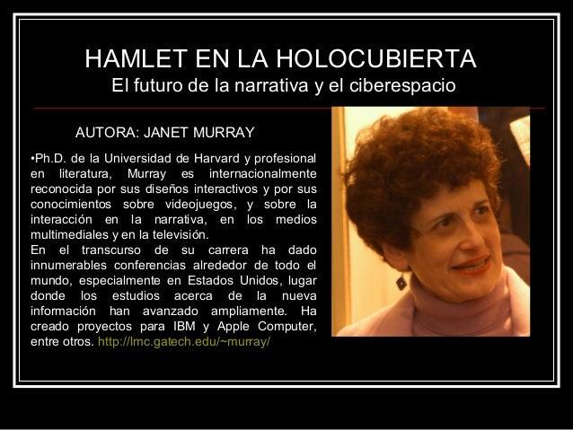 HAMLET EN LA HOLOCUBIERTA El futuro de la narrativa y el ciberespacio AUTORA: JANET MURRAY •Ph.D. de la Universidad de Har...