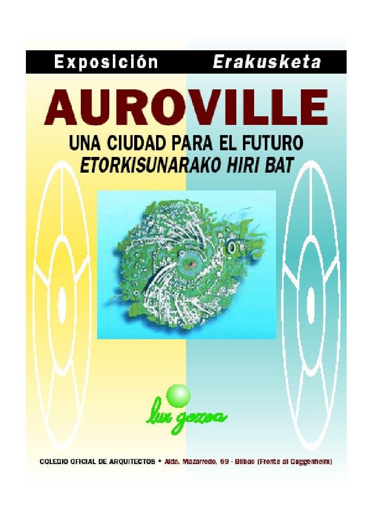 """INTRODUCCIÓN   Del 20 al 25 de Marzo de 2003, la Exposición """"Auroville, Una Ciudad para el Futuro"""" se ha exhibió en Bilbao..."""