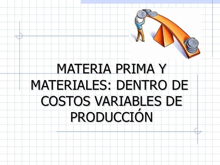 MATERIA PRIMA YMATERIALES: DENTRO DE COSTOS VARIABLES DE     PRODUCCIÓN