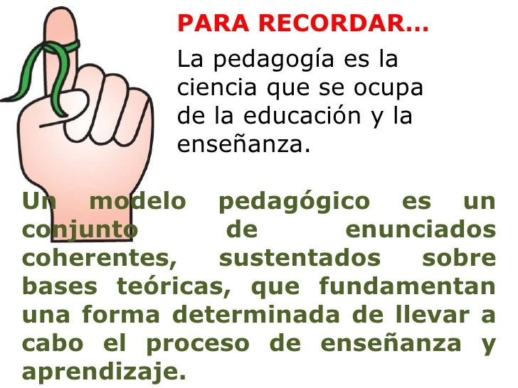 PARA RECORDAR…          La pedagogía es la          ciencia que se ocupa          de la educación y la          enseñanza....